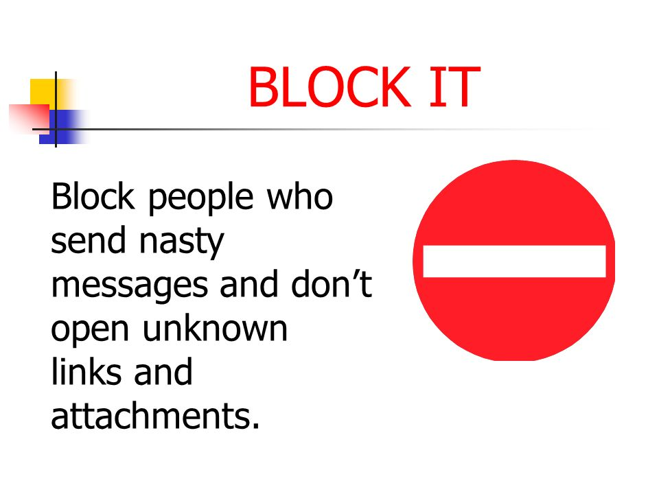 BLOCK IT Block people who send nasty messages and dont open unknown links and attachments.