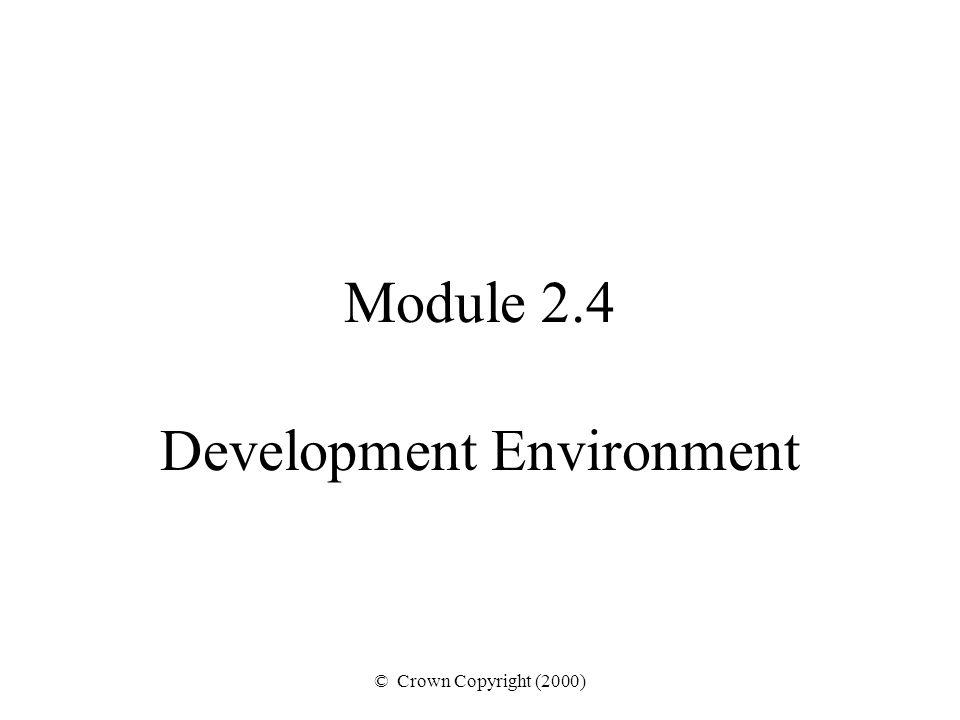 © Crown Copyright (2000) Module 2.4 Development Environment