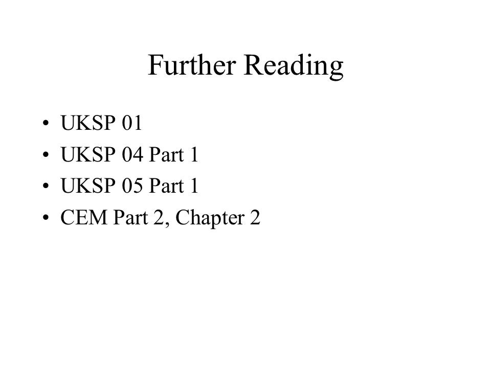 Further Reading UKSP 01 UKSP 04 Part 1 UKSP 05 Part 1 CEM Part 2, Chapter 2