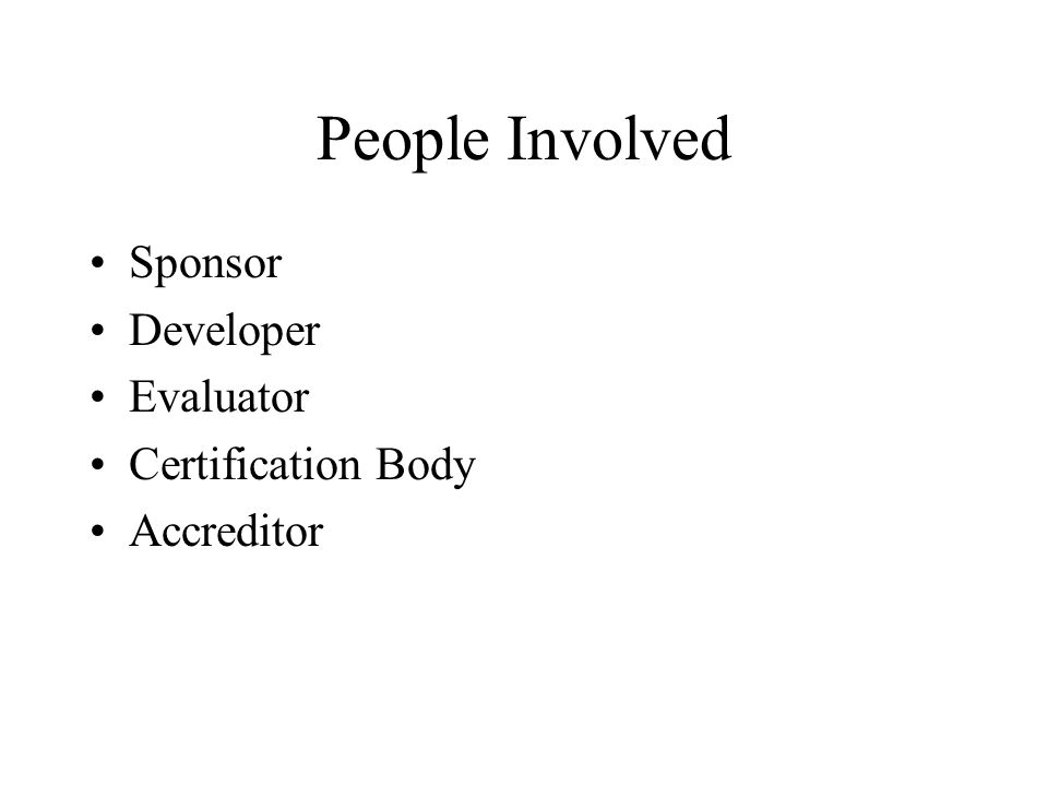 People Involved Sponsor Developer Evaluator Certification Body Accreditor