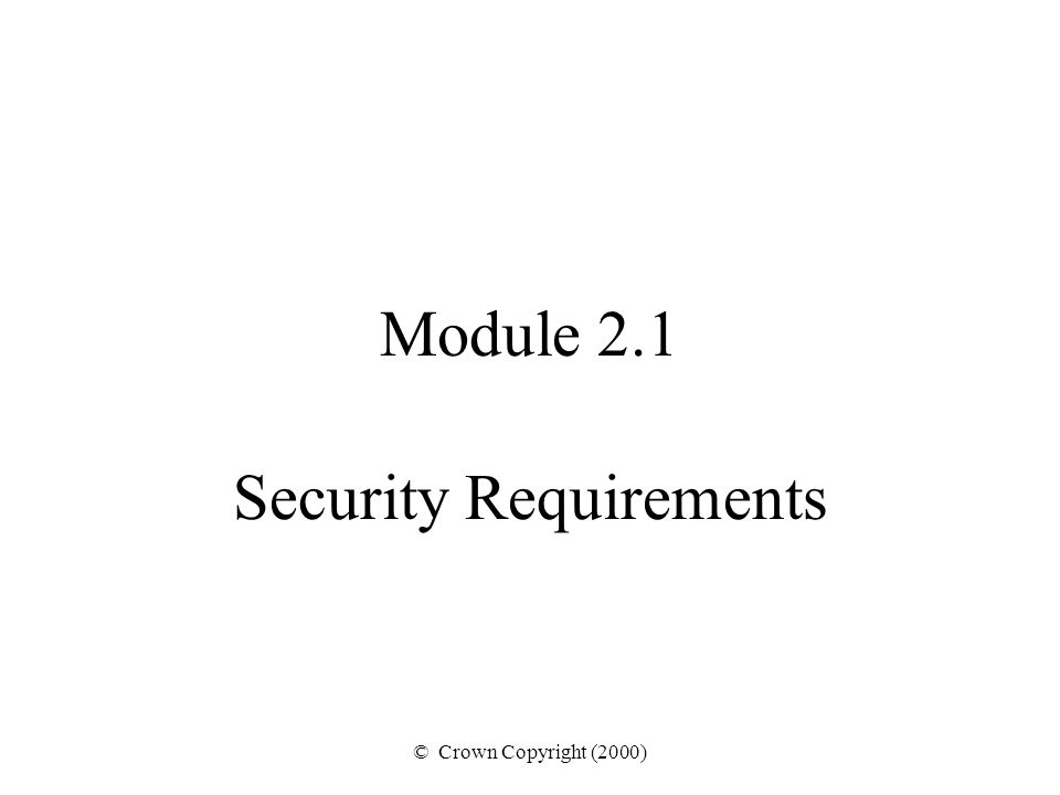 © Crown Copyright (2000) Module 2.1 Security Requirements