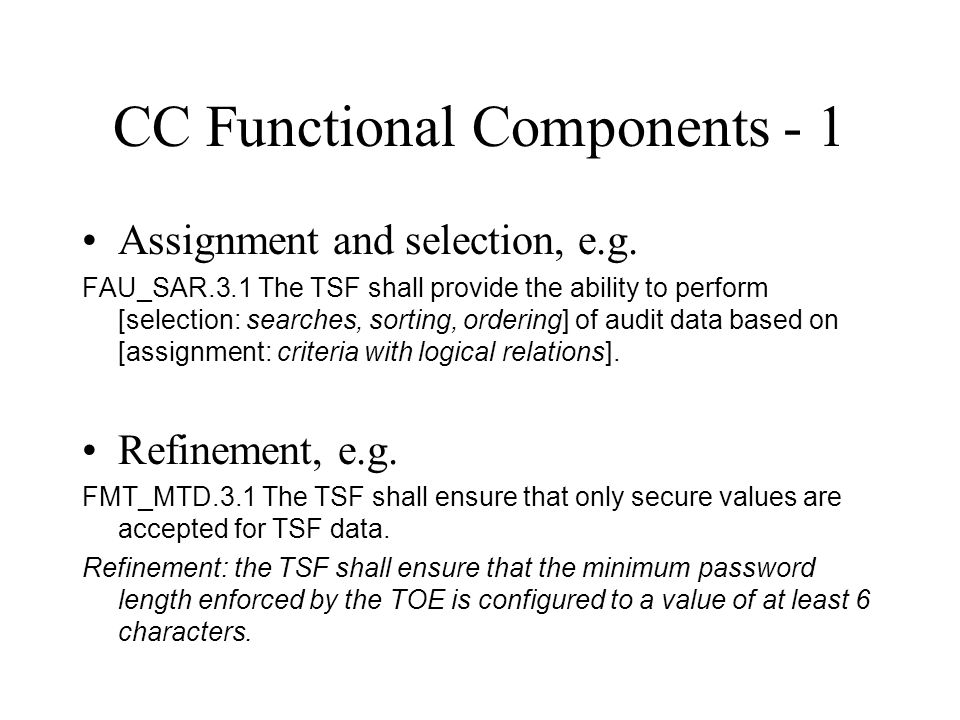 CC Functional Components - 1 Assignment and selection, e.g. FAU_SAR.3.1 The TSF shall provide the ability to perform [selection: searches, sorting, or