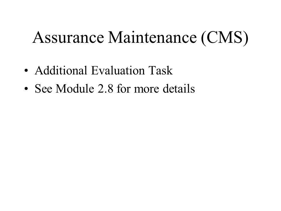 Assurance Maintenance (CMS) Additional Evaluation Task See Module 2.8 for more details