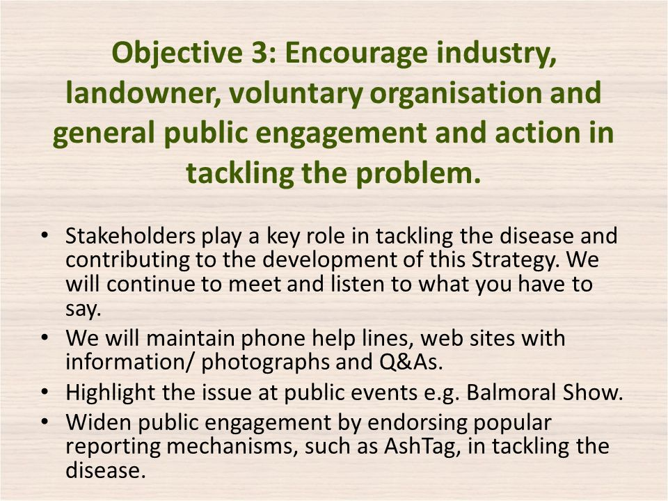 Objective 3: Encourage industry, landowner, voluntary organisation and general public engagement and action in tackling the problem.