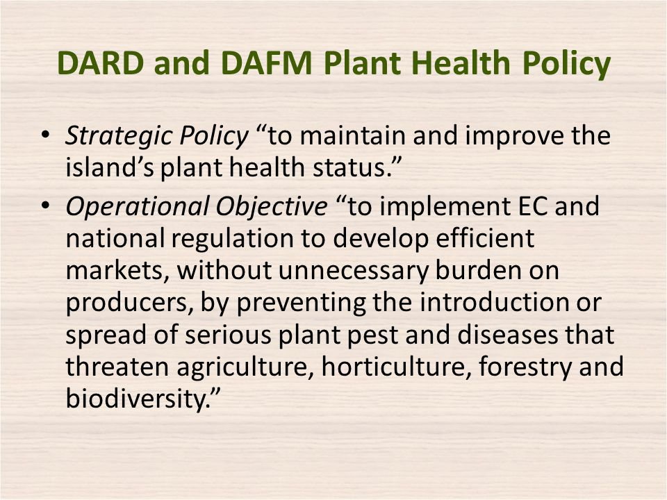 DARD and DAFM Plant Health Policy Strategic Policy to maintain and improve the islands plant health status.