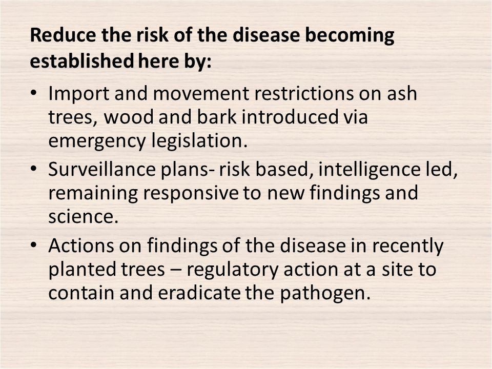 Import and movement restrictions on ash trees, wood and bark introduced via emergency legislation.