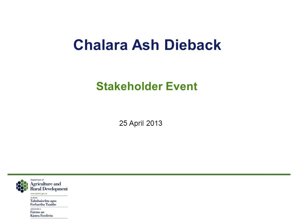 Chalara ash dieback – Stakeholder Event Objectives Update on current situation & actions to date.