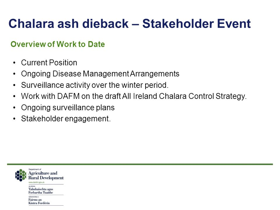 Chalara ash dieback – Stakeholder Event Overview of Work to Date Current Position Ongoing Disease Management Arrangements Surveillance activity over the winter period.