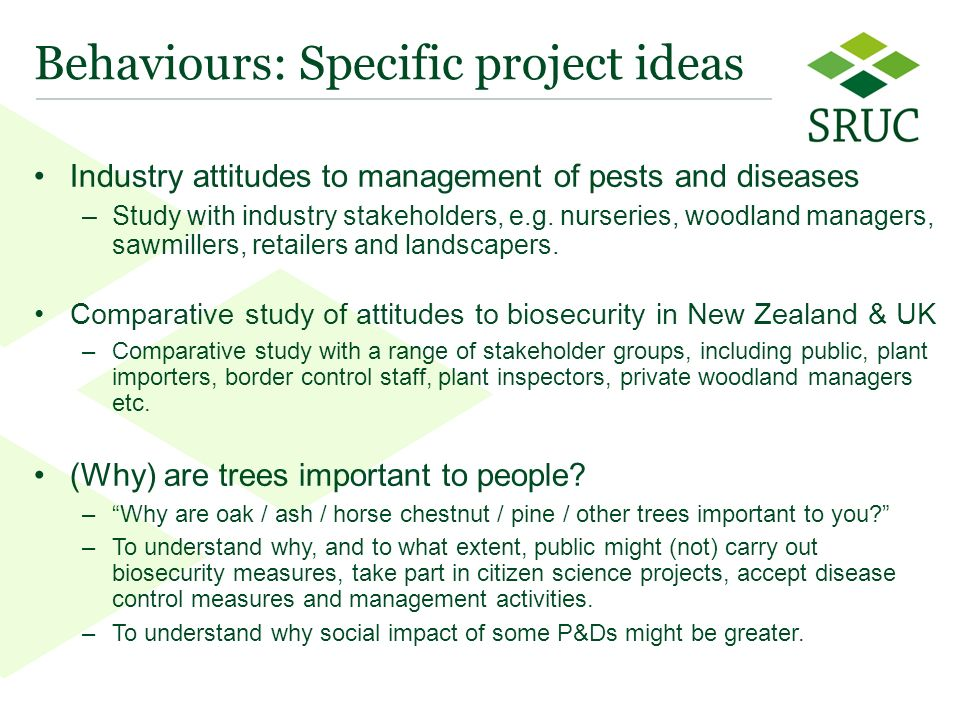12 Behaviours: Specific project ideas Industry attitudes to management of pests and diseases –Study with industry stakeholders, e.g.