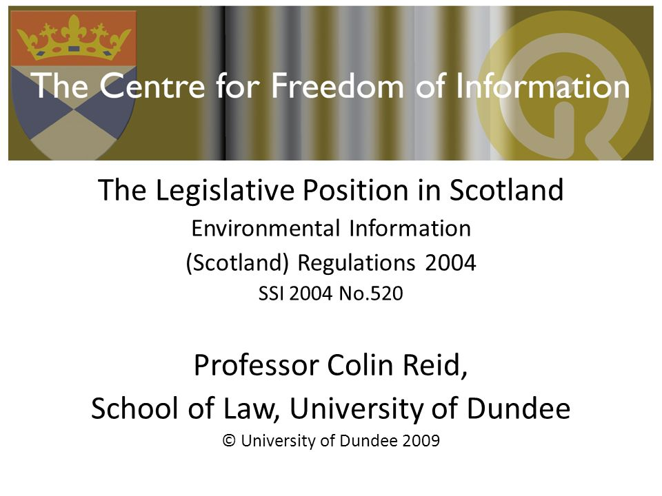 The Legislative Position in Scotland Environmental Information (Scotland) Regulations 2004 SSI 2004 No.520 Professor Colin Reid, School of Law, Univer
