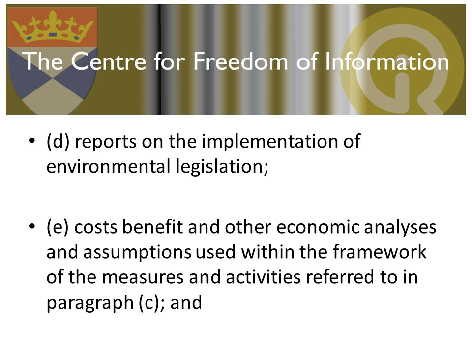 (d) reports on the implementation of environmental legislation; (e) costs benefit and other economic analyses and assumptions used within the framework of the measures and activities referred to in paragraph (c); and