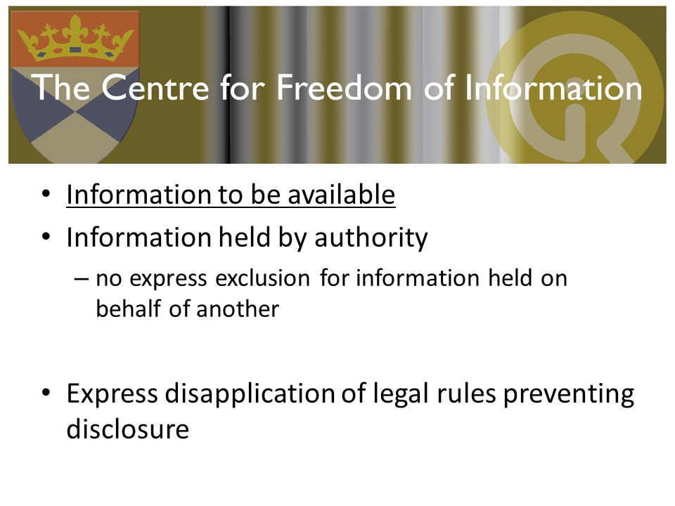 Information to be available Information held by authority – no express exclusion for information held on behalf of another Express disapplication of l