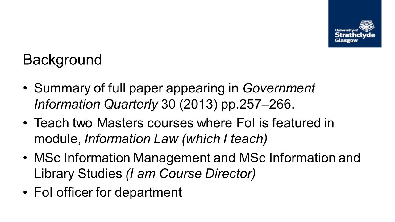 Background Summary of full paper appearing in Government Information Quarterly 30 (2013) pp.257–266. Teach two Masters courses where FoI is featured i