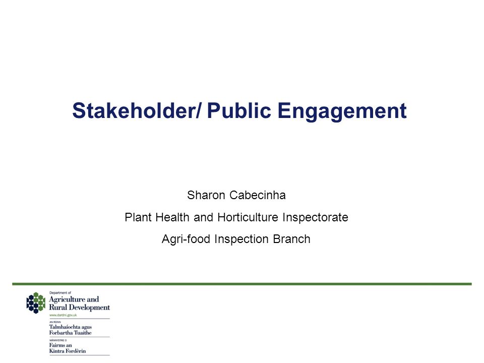 Stakeholder/ Public Engagement Sharon Cabecinha Plant Health and Horticulture Inspectorate Agri-food Inspection Branch