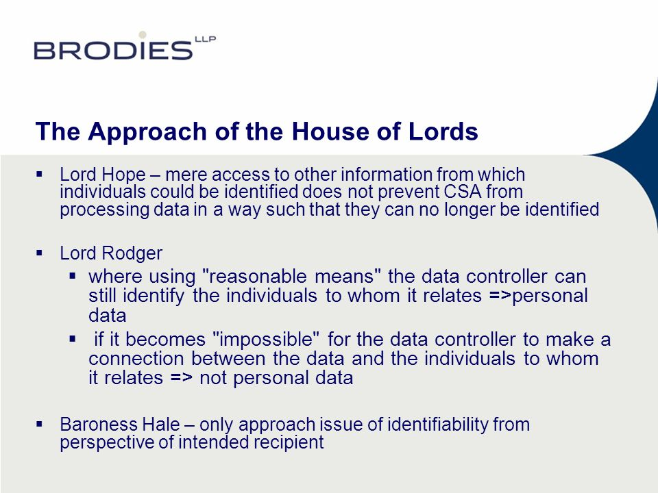 The Approach of the House of Lords Lord Hope – mere access to other information from which individuals could be identified does not prevent CSA from p