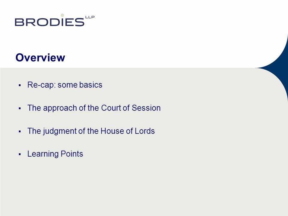 Overview Re-cap: some basics The approach of the Court of Session The judgment of the House of Lords Learning Points