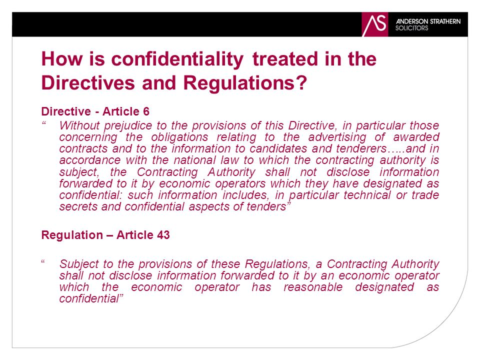 How is confidentiality treated in the Directives and Regulations.