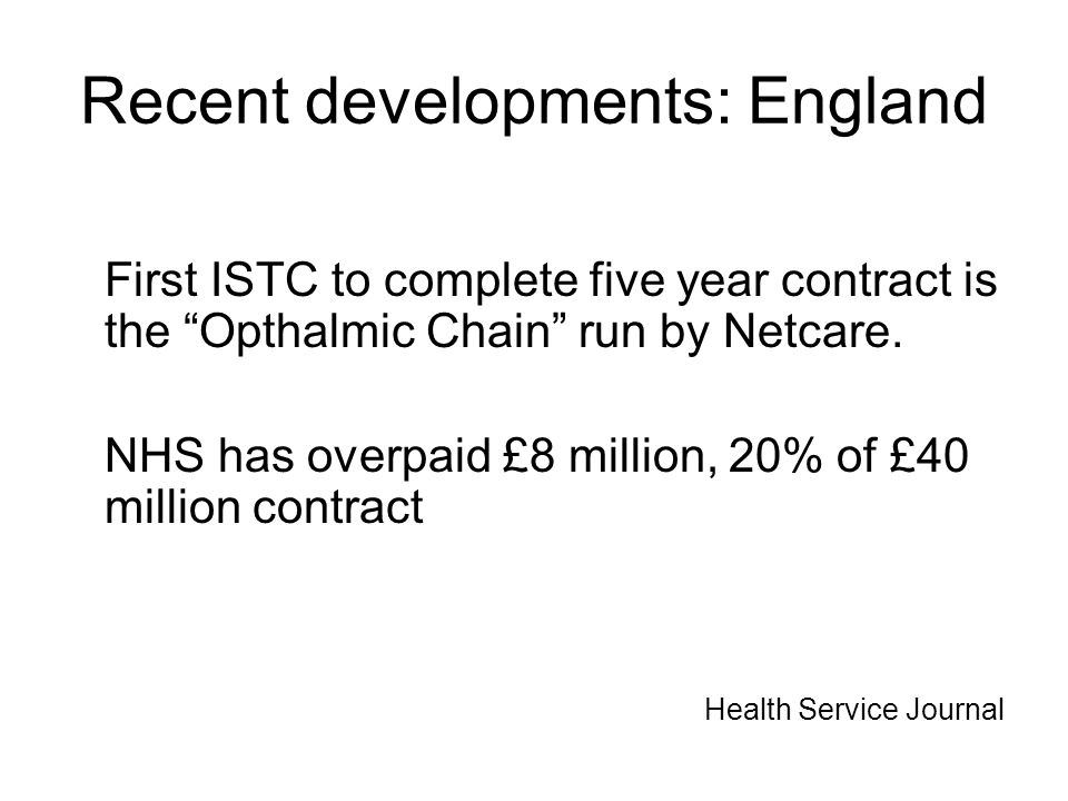 Recent developments: England First ISTC to complete five year contract is the Opthalmic Chain run by Netcare.