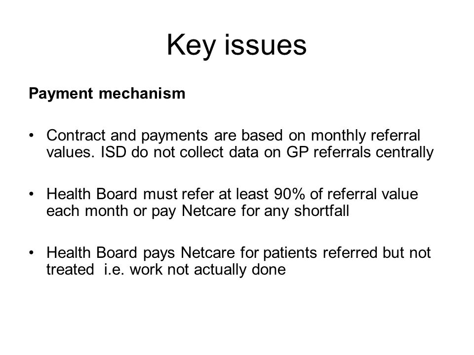 Key issues Payment mechanism Contract and payments are based on monthly referral values.