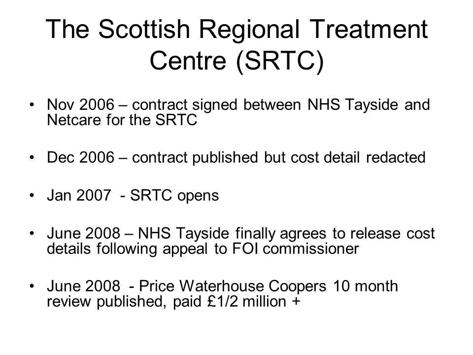 First independent assessment of an ISTC in the UK Aims of the study To compare SRTC contract cost and volume data with PwC ten month interim review and performance data from Information Services Division NHS Scotland (ISD) To assess PwC claims that SRTC provided 11% more value for money than the NHS