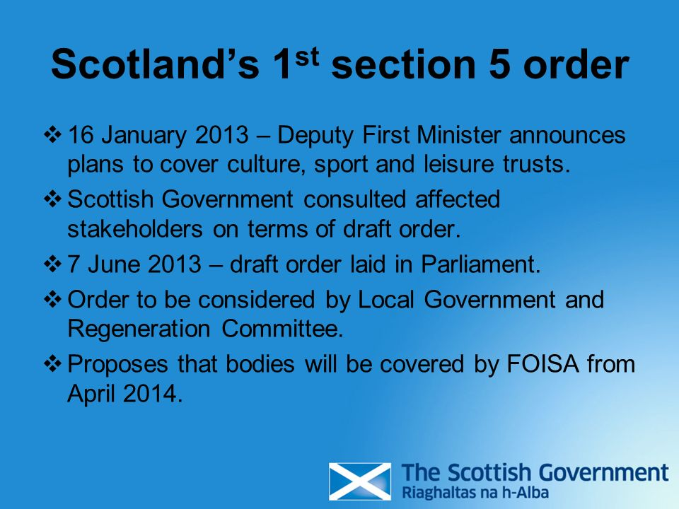 Scotlands 1 st section 5 order 16 January 2013 – Deputy First Minister announces plans to cover culture, sport and leisure trusts. Scottish Government