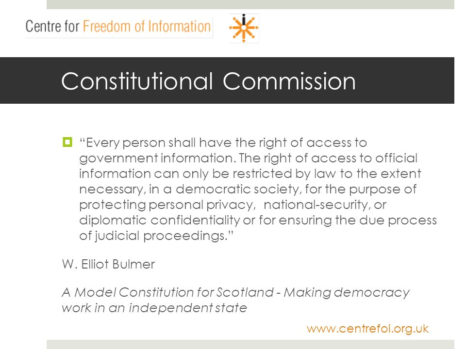 www.centrefoi.org.uk Constitutional Commission Every person shall have the right of access to government information.