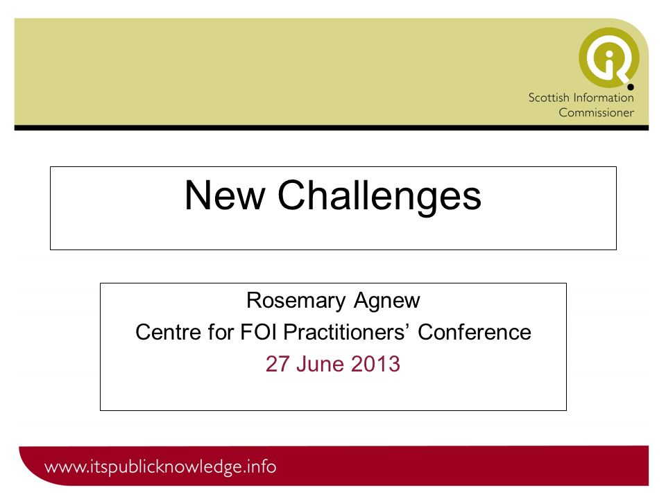 New Challenges Rosemary Agnew Centre for FOI Practitioners Conference 27 June 2013