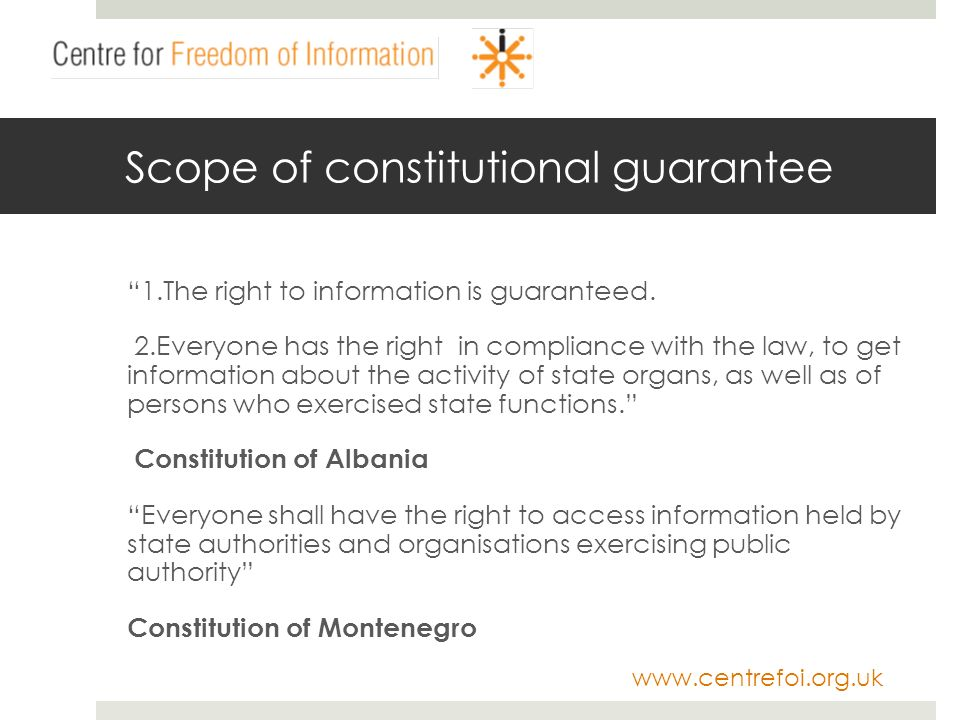 www.centrefoi.org.uk Scope of constitutional guarantee 1.The right to information is guaranteed. 2.Everyone has the right in compliance with the law,