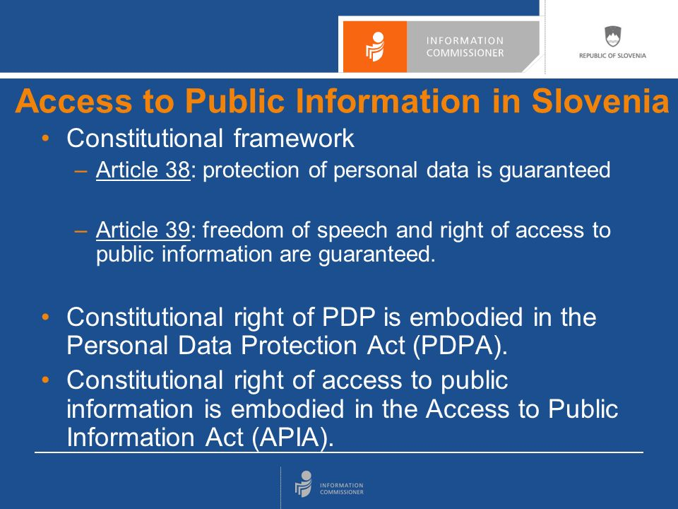 Constitutional framework –Article 38: protection of personal data is guaranteed –Article 39: freedom of speech and right of access to public information are guaranteed.