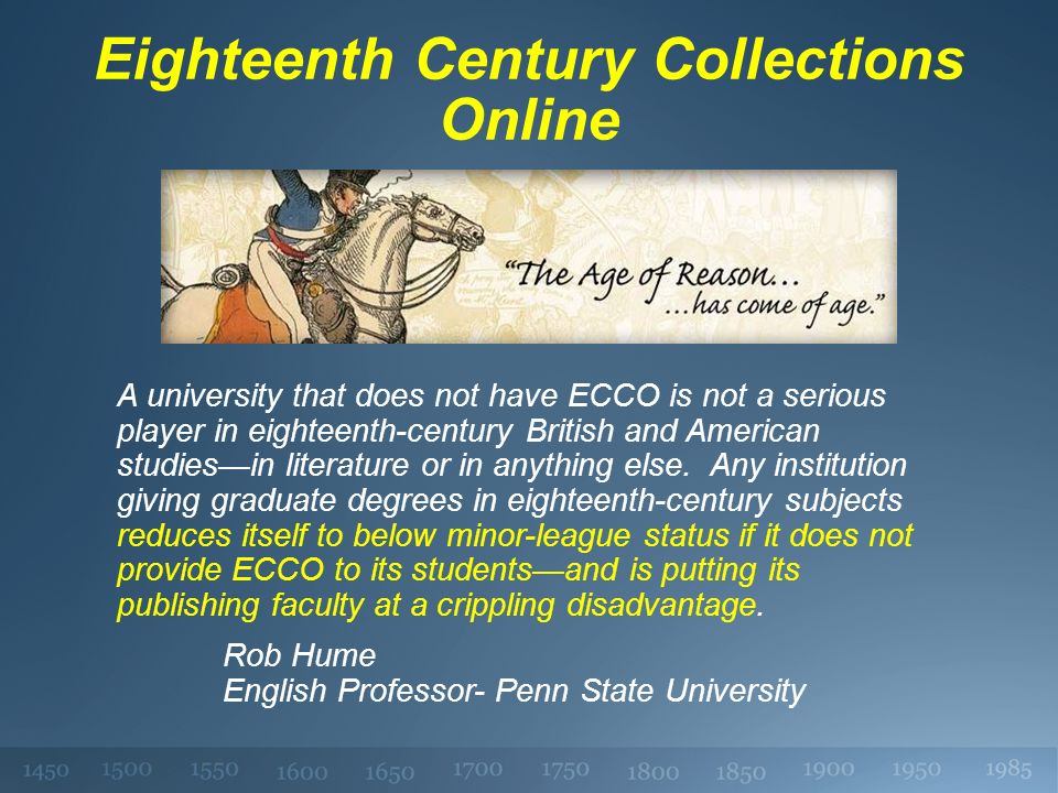 Eighteenth Century Collections Online A university that does not have ECCO is not a serious player in eighteenth-century British and American studiesin literature or in anything else.