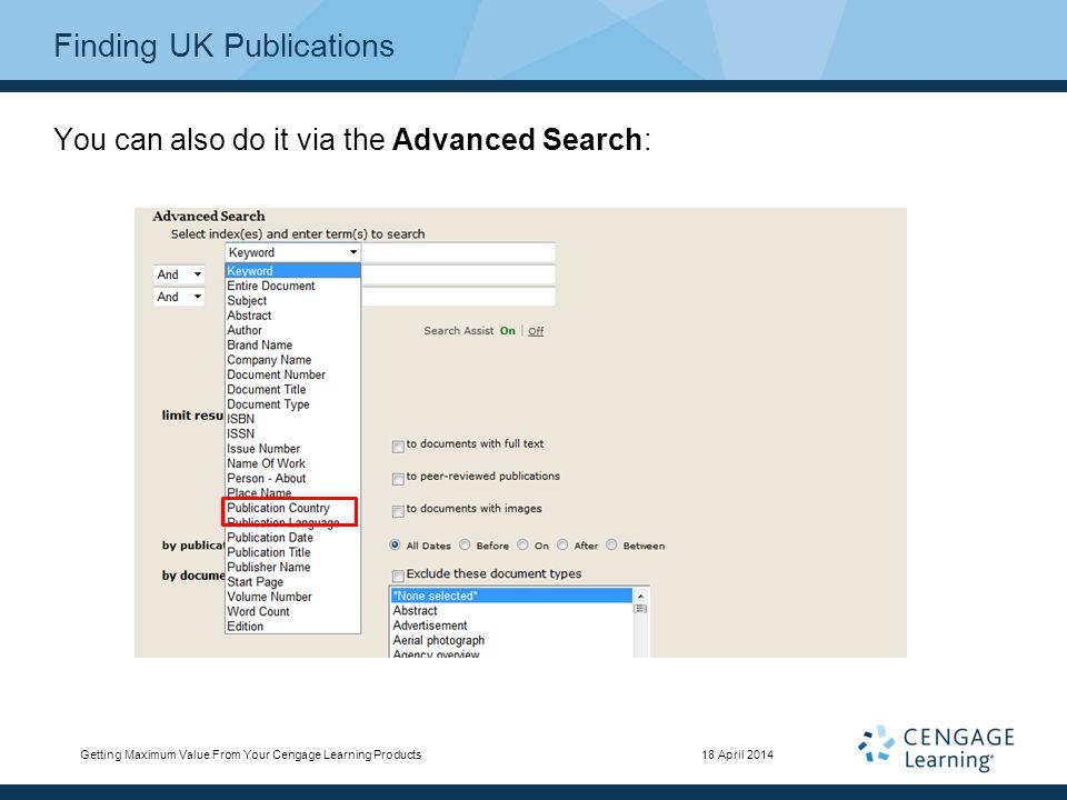 Finding UK Publications You can also do it via the Advanced Search: 18 April 2014Getting Maximum Value From Your Cengage Learning Products