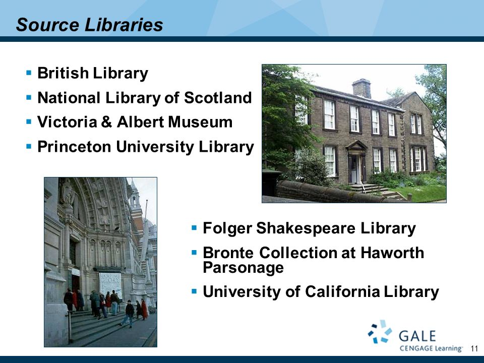 11 British Library National Library of Scotland Victoria & Albert Museum Princeton University Library Folger Shakespeare Library Bronte Collection at Haworth Parsonage University of California Library Source Libraries
