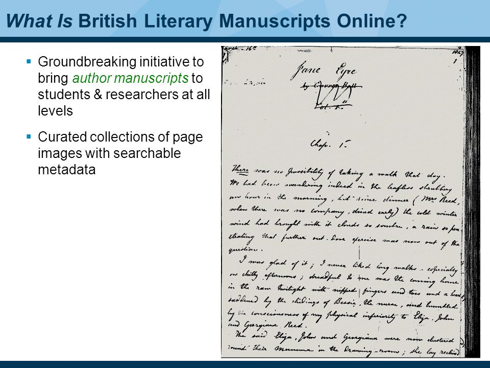 3 Groundbreaking initiative to bring author manuscripts to students & researchers at all levels Curated collections of page images with searchable metadata What Is British Literary Manuscripts Online