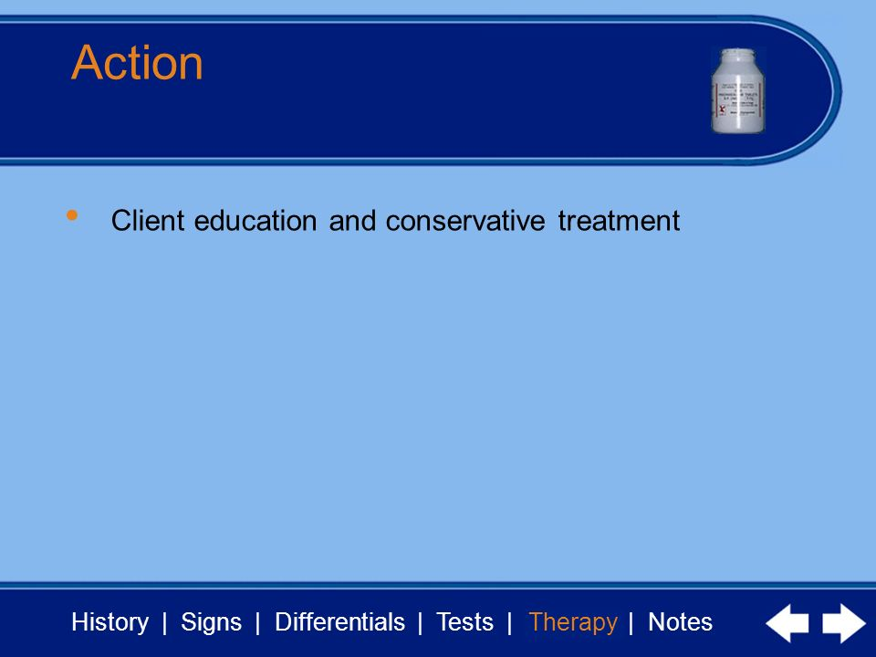 History | Signs | Differentials | Tests | Therapy | Notes Action Therapy Client education and conservative treatment