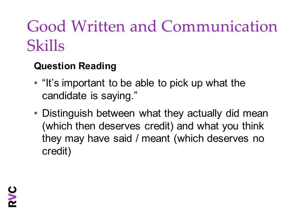Good Written and Communication Skills Question Reading Its important to be able to pick up what the candidate is saying. Distinguish between what they