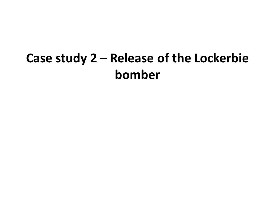 Case study 2 – Release of the Lockerbie bomber