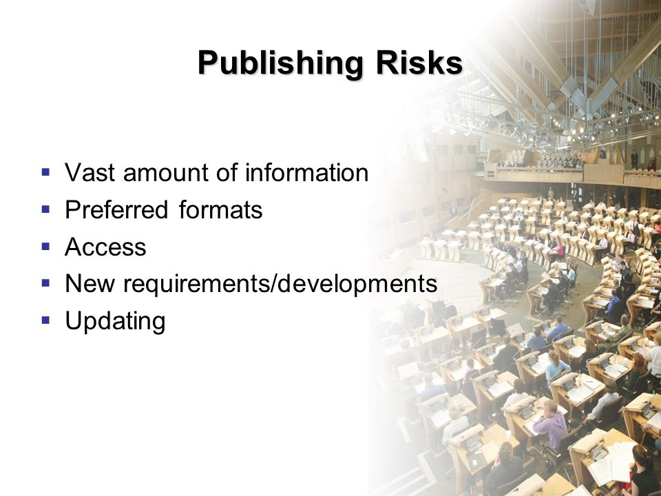Publishing Risks Vast amount of information Preferred formats Access New requirements/developments Updating