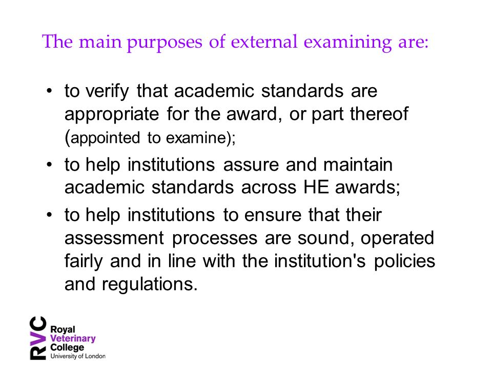 The main purposes of external examining are: to verify that academic standards are appropriate for the award, or part thereof ( appointed to examine);