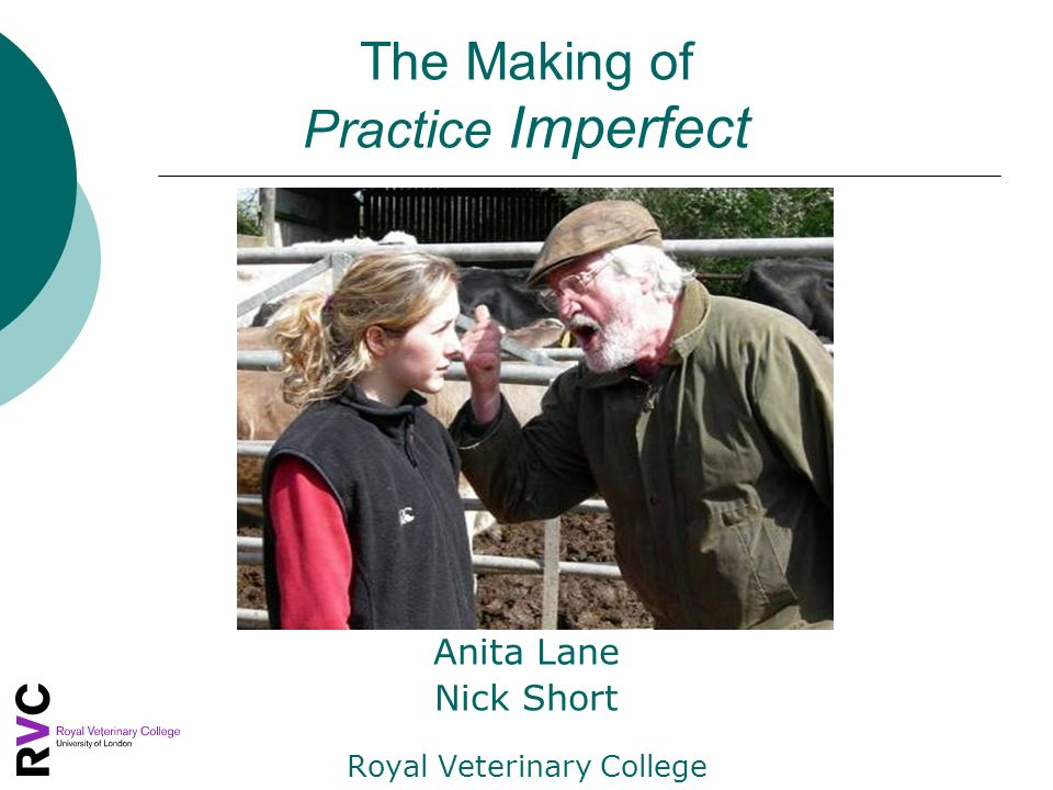 The Making of Practice Imperfect Anita Lane Nick Short Royal Veterinary College