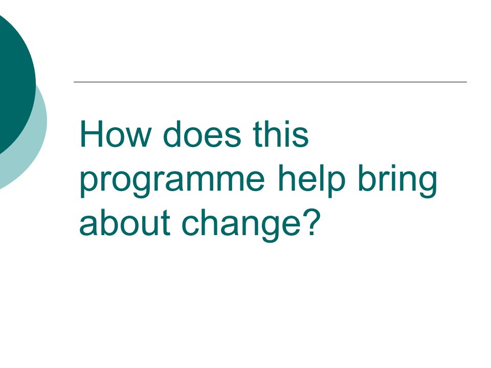 How does this programme help bring about change