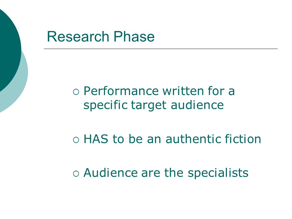 Research Phase Performance written for a specific target audience HAS to be an authentic fiction Audience are the specialists