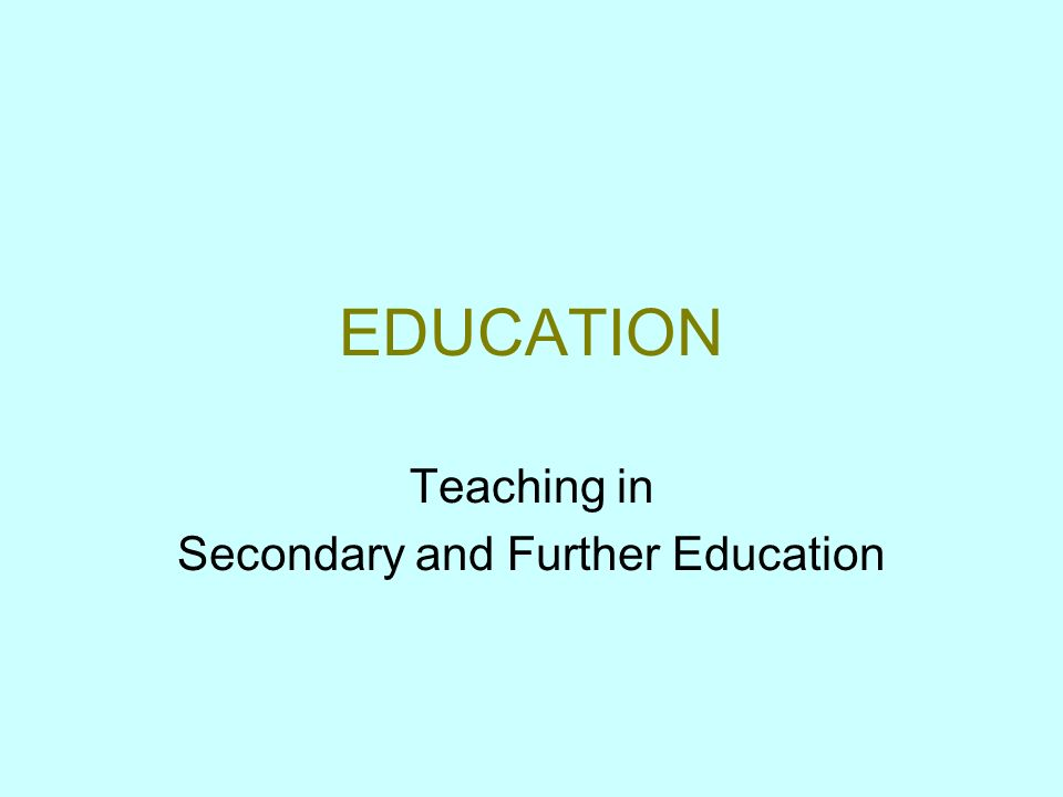 EDUCATION Teaching in Secondary and Further Education