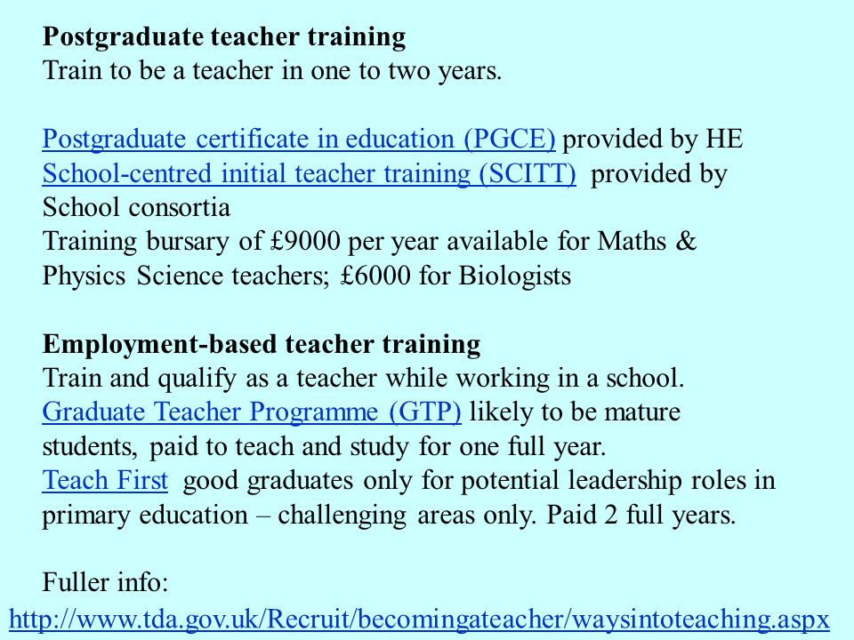 Postgraduate teacher training Train to be a teacher in one to two years.