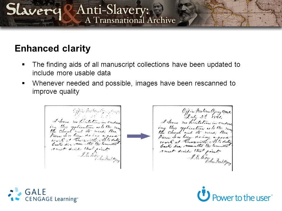 Enhanced clarity The finding aids of all manuscript collections have been updated to include more usable data Whenever needed and possible, images have been rescanned to improve quality