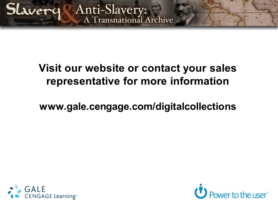 Visit our website or contact your sales representative for more information www.gale.cengage.com/digitalcollections