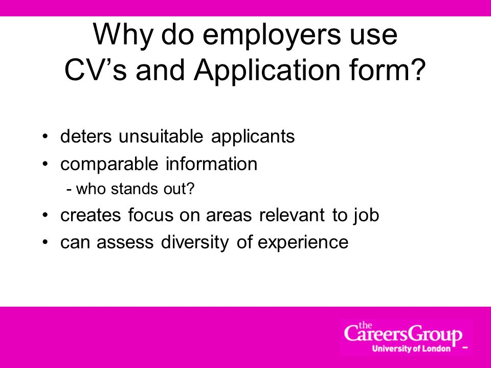 Content CVs / Application Forms –Preparation –Appearance –Content Covering letters
