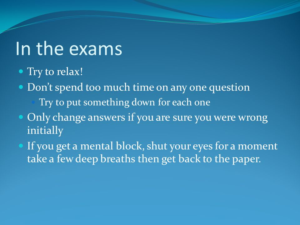 In the exams Try to relax.