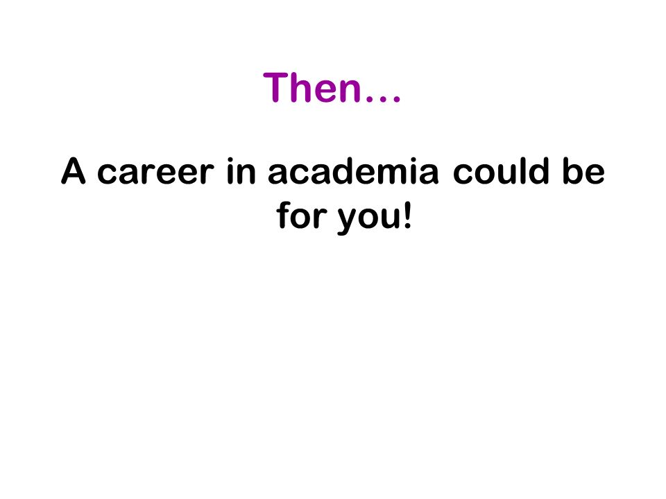 Then… A career in academia could be for you!