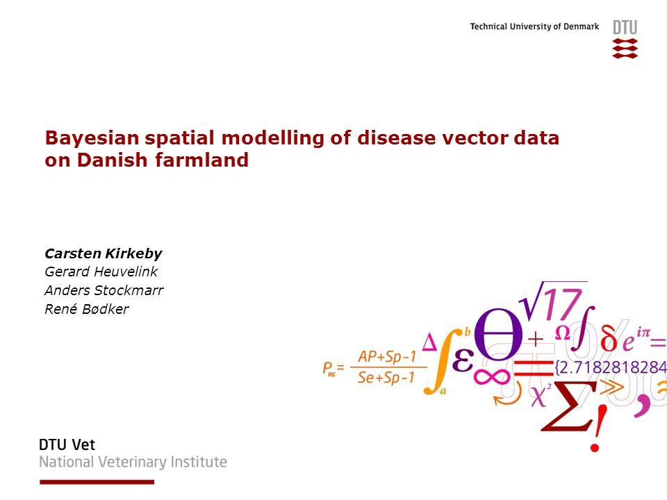 Bayesian spatial modelling of disease vector data on Danish farmland Carsten Kirkeby Gerard Heuvelink Anders Stockmarr René Bødker