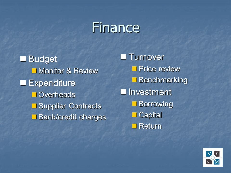 Finance Budget Budget Monitor & Review Monitor & Review Expenditure Expenditure Overheads Overheads Supplier Contracts Supplier Contracts Bank/credit